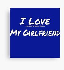 I Love ' Myself More Than' My Girlfriend Canvas Print
