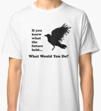 Black Crow - What would you do? Classic T-Shirt
