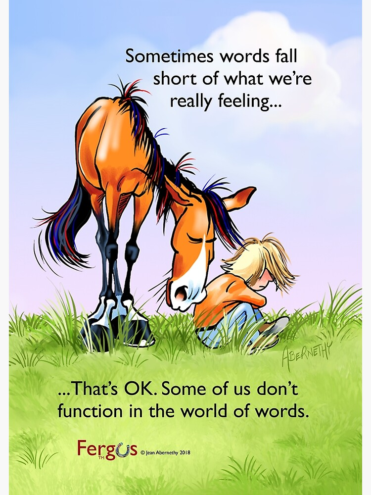 """Fergus the Horse: """"Sometimes words fall short..."""" by JeanAbernethy"""