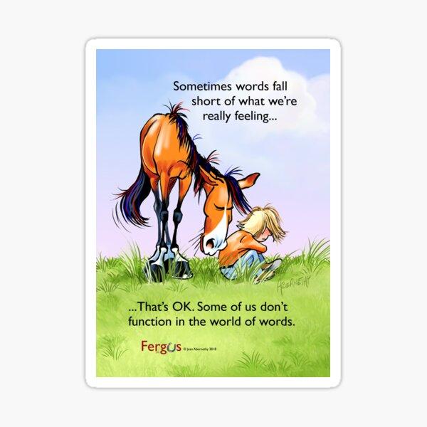 "Fergus the Horse: ""Sometimes words fall short..."" Sticker"