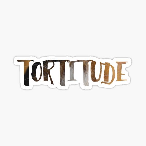 Tortitude Sticker