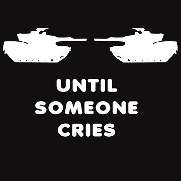 Until Someone Cries Tank Army War Peace Fight by yoddel