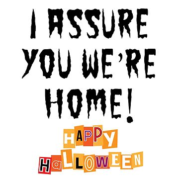 Funny I Assure You We're Home! Halloween by HollyPrice
