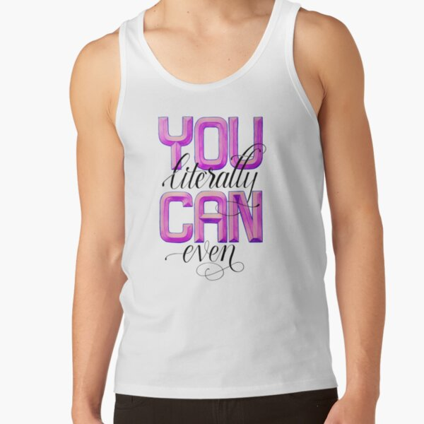 You Literally CAN Even! Tank Top