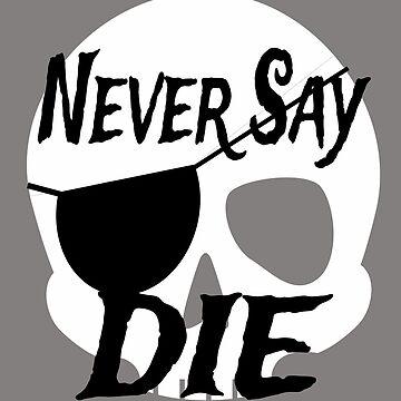Never Say Die by TheBoyTeacher