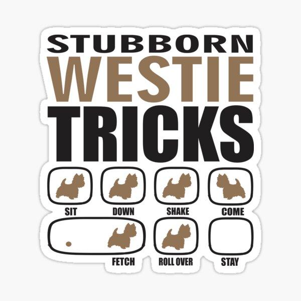 Stubborn Westie Tricks T shirt Perfect Gift For Westie Dog Lovers Sticker