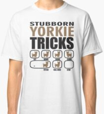 Stubborn Yorkshire Terrier Tricks T shirt Perfect Gift For Yorkshire Terrier Dog Lovers Classic T-Shirt