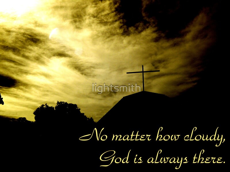 Quot No Matter How Cloudy God Is Always There Quot By Lightsmith