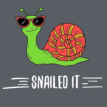 Snailed it. Funny, Witty Pun Cute Cartoon Snail by mrhighsky