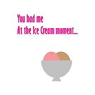 You Had Me At The Ice Cream Moment by CreativeEm