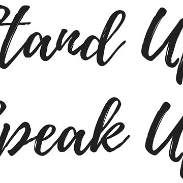 Stand Up Speak Up by MightyFineGoods