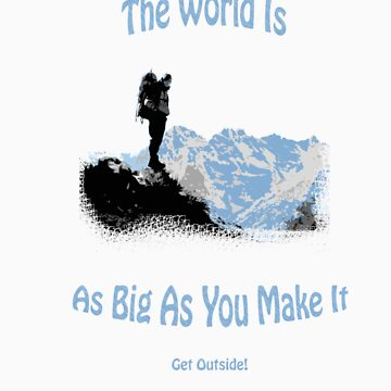 The world is as big as you make it Tshirt by LongStories