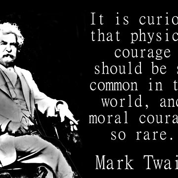 It Is Curious That Physical Courage - Twain by CrankyOldDude