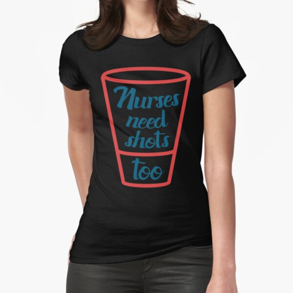 Nurses Need Shots Too T-shirt Fitted T-Shirt