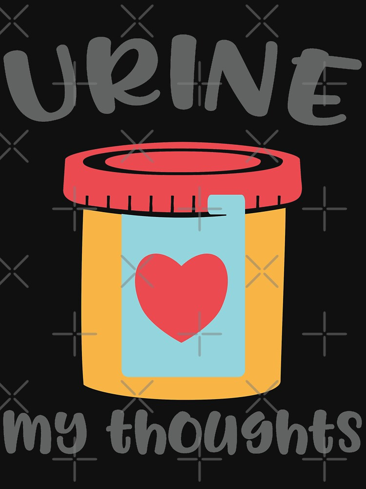 Urine My Thoughts T-shirt by wantneedlove