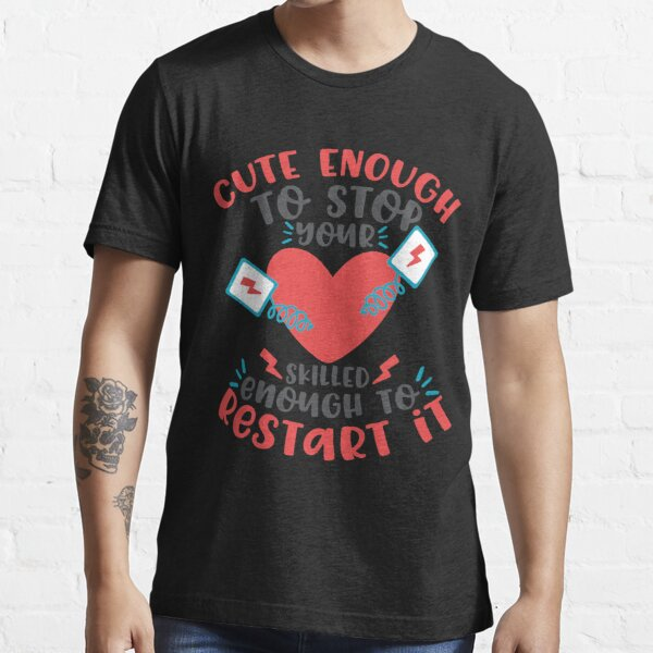 Cute Enough To Stop Your Heart. Skilled Enough To Restart It! T-shirt Essential T-Shirt