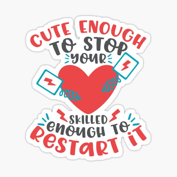Cute Enough To Stop Your Heart. Skilled Enough To Restart It! T-shirt Sticker