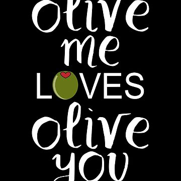 Olive Me Loves Olive You by coolfuntees