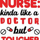 Nurse Kinda Like A Doctor But Tougher T-shirt by wantneedlove