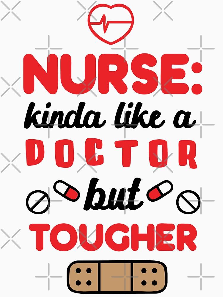 Nurse Kinda Like A Doctor But Tougher T-shirt by wantneedlove