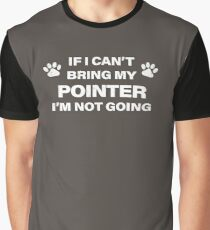 If I Can't Bring my Pointer, I'm Not Going Graphic T-Shirt