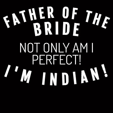 Father Of The Bride I'm Indian  by mrkprints