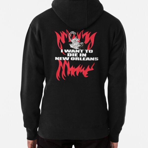 I Want To Die In New Orleans Pullover Hoodie