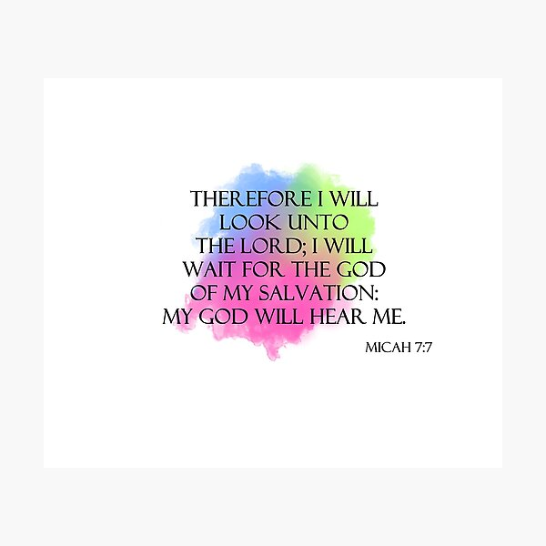 Micah 7:7 My God will hear me Photographic Print