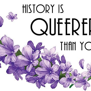 History is Queerer Than You Think by QueerHistory