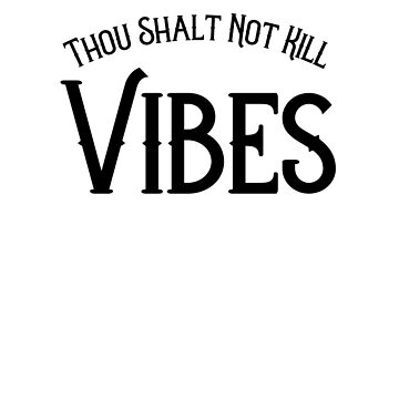 Thou Shalt Not Kill Vibes  by LShayDesigns