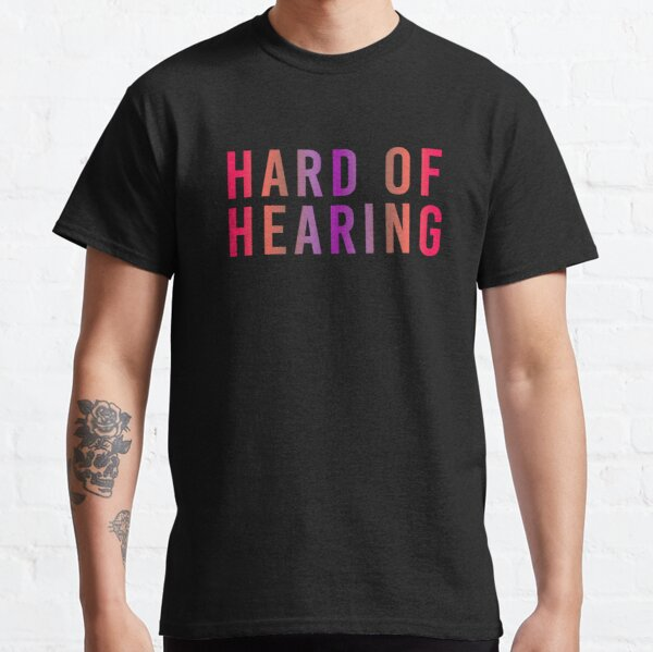 Hard of Hearing (Sunset Pink) Classic T-Shirt