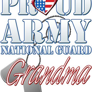 Proud Army National Guard Grandma, USA Military Armed Forces, Patriotic American Flag, Patriotism Red, White, Blue Design  by magiktees