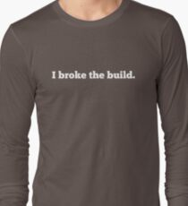 I broke the build. Long Sleeve T-Shirt