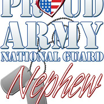 Proud Army National Guard Nephew, USA Military Armed Forces, Patriotic American Flag, Patriotism Red, White, Blue Design  by magiktees