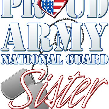 Proud Army National Guard Sister, USA Military Armed Forces, Patriotic American Flag, Patriotism Red, White, Blue Design  by magiktees