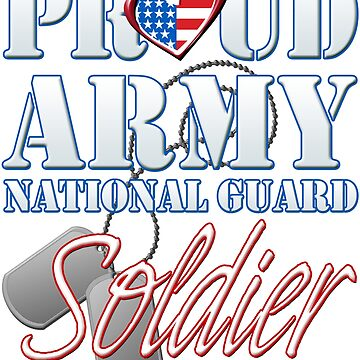 Proud Army National Guard Soldier, USA Military Armed Forces, Patriotic American Flag, Patriotism Red, White, Blue Design  by magiktees