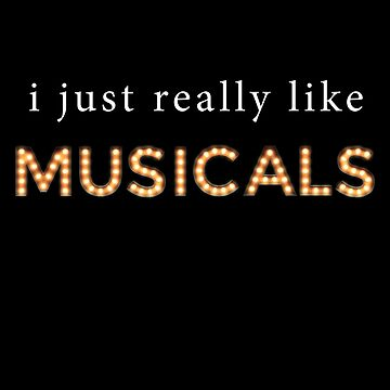 I Just Really Like Musicals by MerchLovers