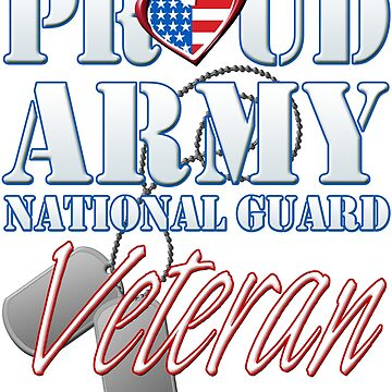 Proud Army National Guard Veteran, USA Military Armed Forces, Patriotic American Flag, Patriotism Red, White, Blue Design  by magiktees