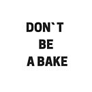 Don`t be a Bake  by Ashanna