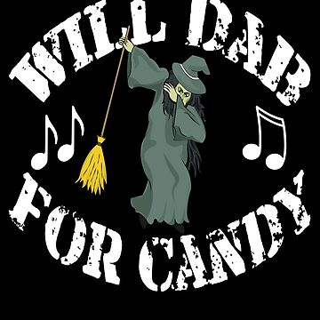 Funny Halloween Witch Will Dab For Candy. Trick or Treat Candy Lovers Gift by galleryOne