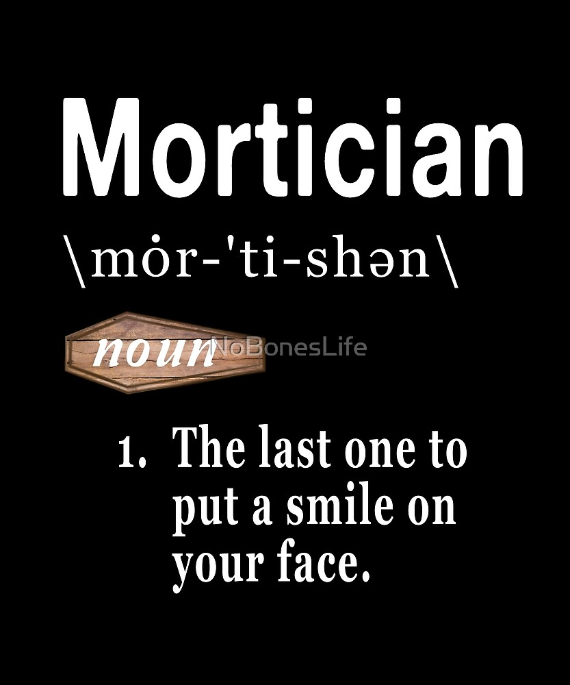 Mortician Definition  by NoBonesLife