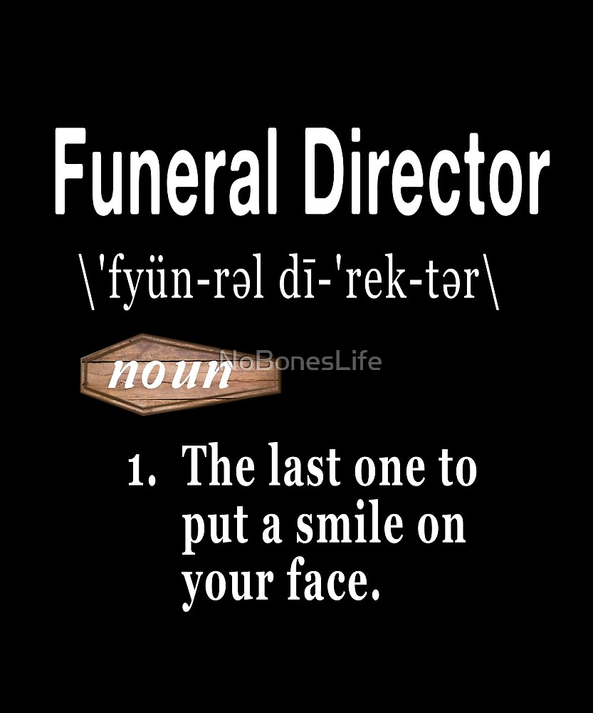 Funeral Director Definition  by NoBonesLife