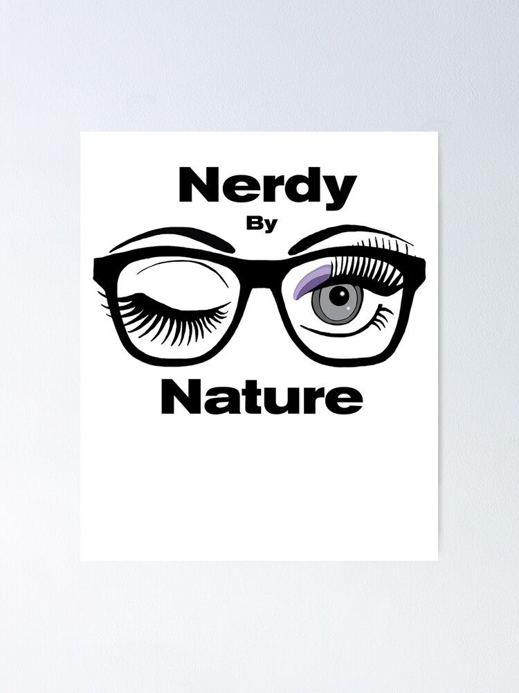 Nerdy By Nature Funny Geek Design With Glasses Winking Eye Poster By Swigalicious Redbubble