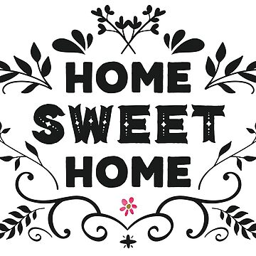 Home Sweet Home Decorative Quote by junkydotcom