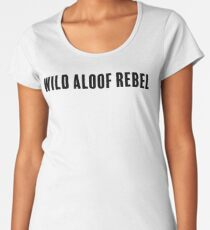 Wild Aloof Rebel Women's Premium T-Shirt