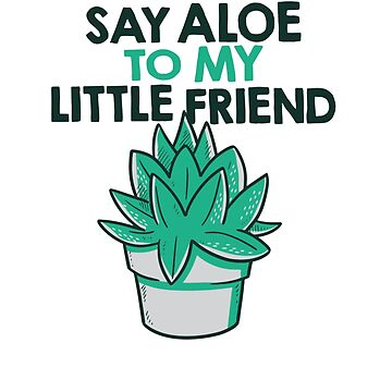 Say Aloe To My Little Friend by hangene92