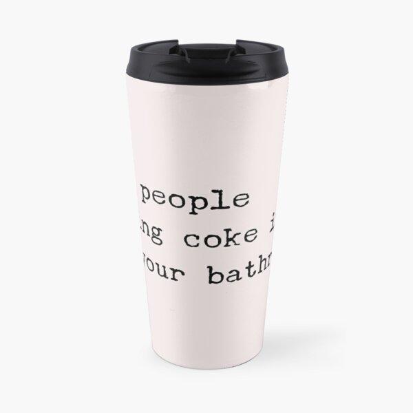 Were People Doing Coke in Your Bathroom?  Travel Mug