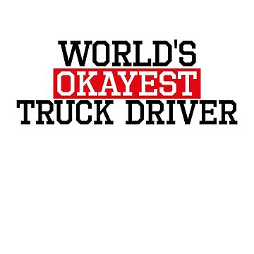 world's okayest truck driver, #truck driver  by handcraftline