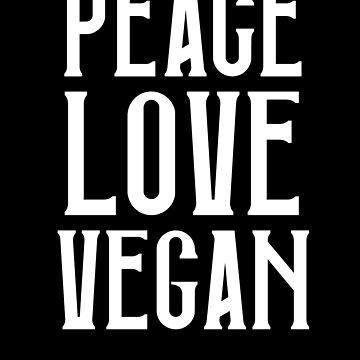 PEACE LOVE VEGAN by styleofpop