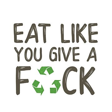 EAT LIKE YOU GIVE A FOCK by styleofpop